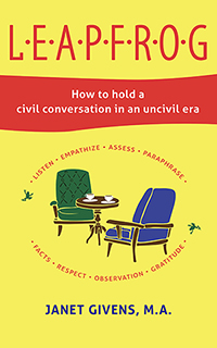 LEAPFROG: How to hold a civil conversation in an uncivil era, by Janet Givens
