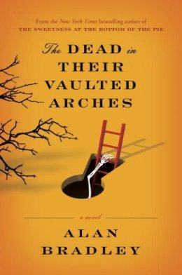 The Dead in Their Vaulted Arches, by Alan Bradley