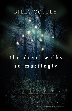 The Devil Walks in Mattingly, by Billy Coffey