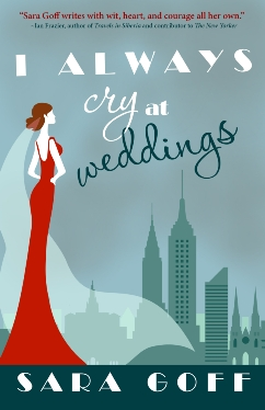 I Always Cry at Weddings, by Sara Goff