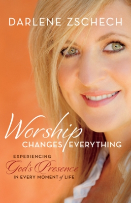 Worship Changes Everything, by Darlene Zschech
