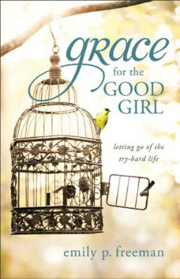 Grace for the Good Girl, by Emily P. Freeman