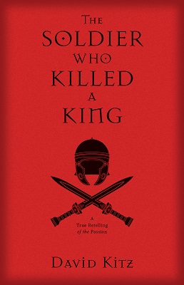 The Soldier Who Killed a King, by David Kitz