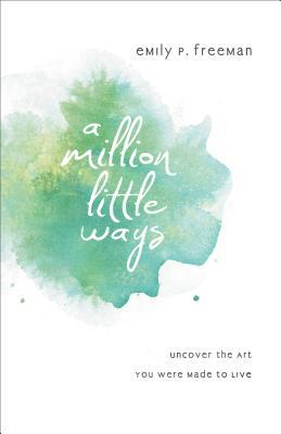 A Million Little Ways, by Emily P. Freeman