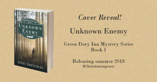 Cover reveal for Unknown Enemy, Green Dory Inn Mystery book 1, releasing summer 2018 #Christiansuspense