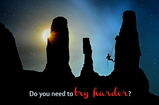 Do you need to try harder?