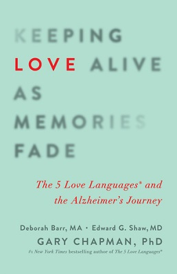 Keeping Love Alive as Memories Fade, by Deborah Barr, Edward G. Shaw, and Gary Chapman