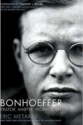 Bonhoeffer: Pastor, Martyr, Prophet, Spy, by Eric Metaxas | biography