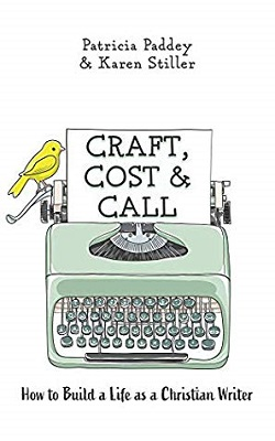 Craft, Cost & Call: How to Build a Life as a Christian Writer, by Patricia Paddey & Karen Stiller