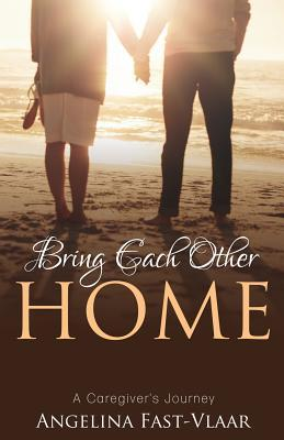 Bring Each Other Home, by Angelina Fast-Vlaar