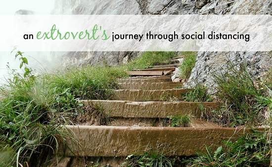 "Steps and trail, with text: ""An extrovert's journey through social distancing"""
