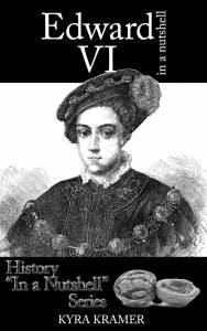 Edward VI In a Nutshell - by Kyra Kramer