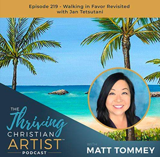 Jan Tetsutani Podcast Interview with Thriving Christian Artist Matt Tommey