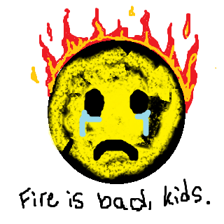 fire is bad