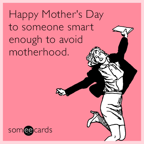 motherhood-single-mother-mothers-day-childless-funny-ecard-Pw9