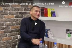 Ja, Preduzetnik – Epizoda 28 – Željko Ilić, In Centar