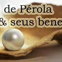 Pó de Pérola - Quais os benefícios?