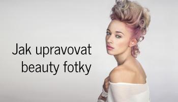 Jak upravovat beauty fotky