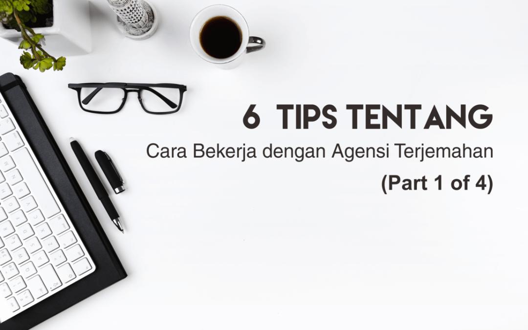 6 Tips tentang Cara Bekerja dengan Agensi Penerjemahan (Part 1 of 4)