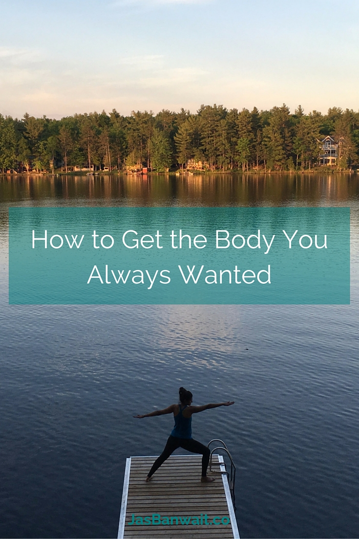 How to Get the Body You Always Wanted