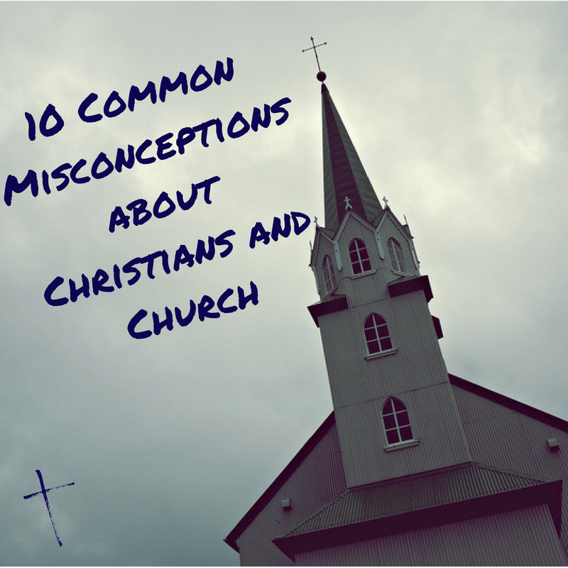 10 Common Misconceptions About Christians And Church