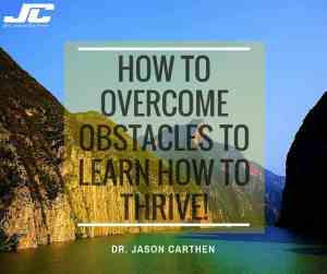 Dr. Jason Carthen: How to Overcome Obstacles to Learn how to Thrive