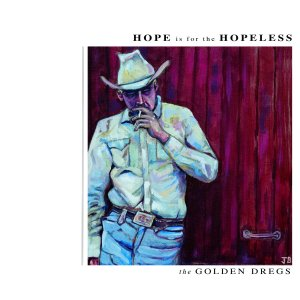 The Golden Dregs - Hope Is For The Hopeless