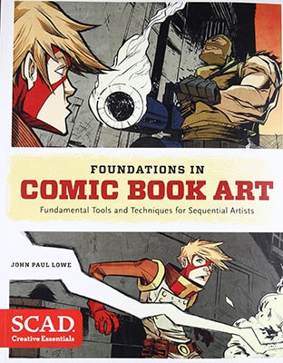 Foundations in Comic Book Art: SCAD Creative Essentials Fundamental Tools and Techniques for Sequential Artists by John Paul Lowe