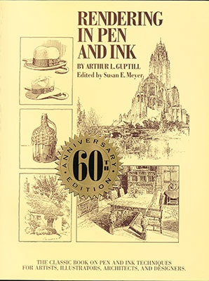 Rendering in Pen and Ink: The Classic Book On Pen and Ink Techniques for Artists, Illustrators, Architects, and Designers by Arthur L. Guptill