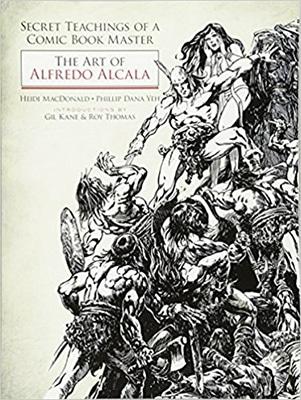 Secret Teachings of a Comic Book Master: The Art of Alfredo Alcala by Heidi MacDonald & Phillip Dana Yeh