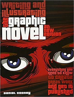 Writing and Illustrating the Graphic Novel: Everything You Need to Know to Create Great Work and Get It Published by Daniel Cooney