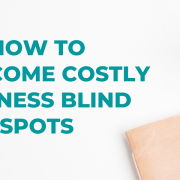 How to overcome costly business blind spots