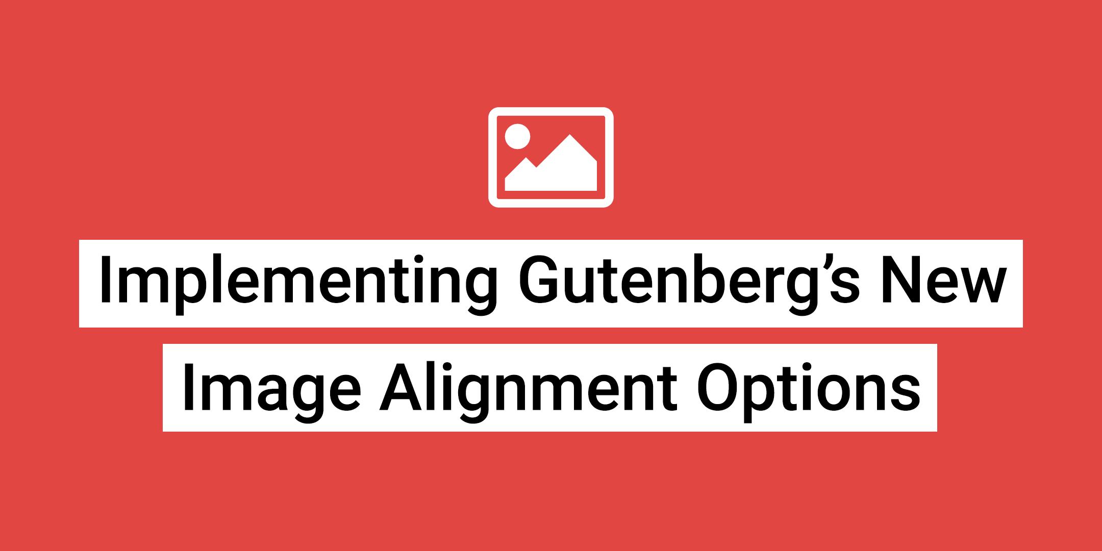 Gutenberg Image Alignment