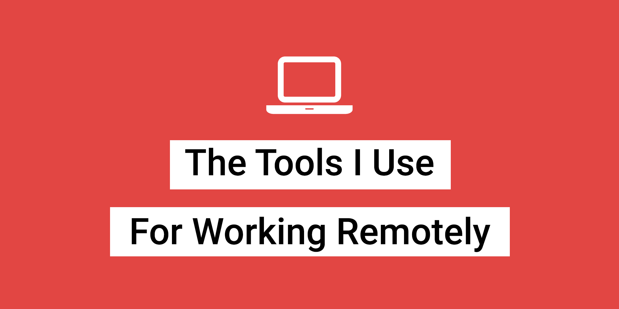 Tools I Use for Working Remoteyl