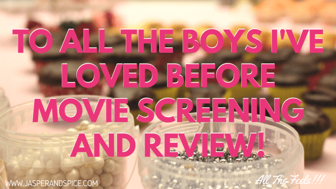 to all the boys ive loved before movie screening and review 2018 header - To All The Boys I've Loved Before Screening and Review!