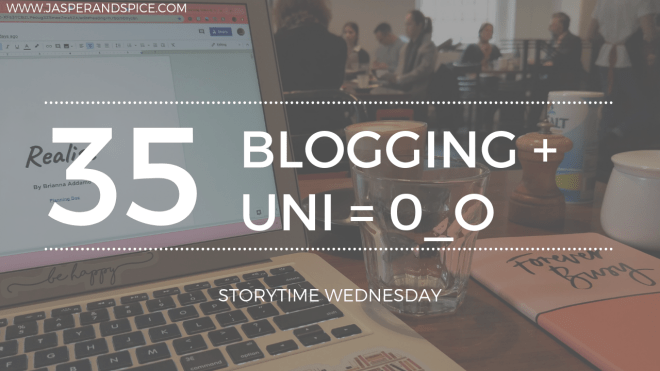 Balancing Blogging and University  Life 2019 Blog Header Storytime Wednesday - Juggling University and Blogging: How Not to Have a Guilt-Induced Breakdown (SW #35)