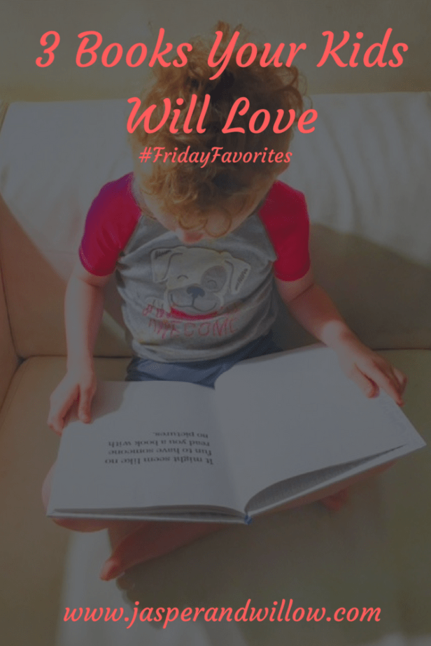 Top 3 Books Your Kids Will Love – Kids Ages 3-7 – #FridayFavorites