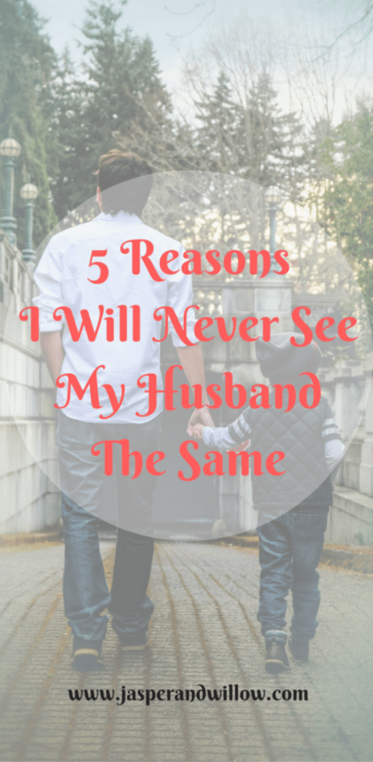 5 Reasons I Will Never See My Husband The Same