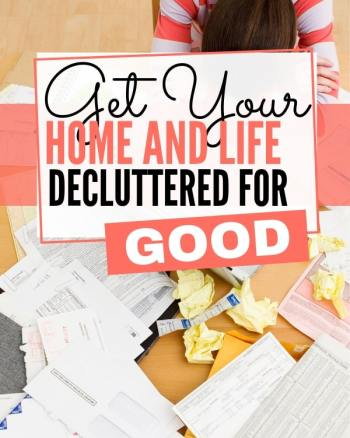 get your home and life decluttered for good