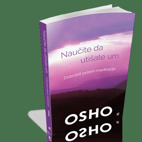 Naučite da utišate um - Dobrobit putem meditacije - Osho
