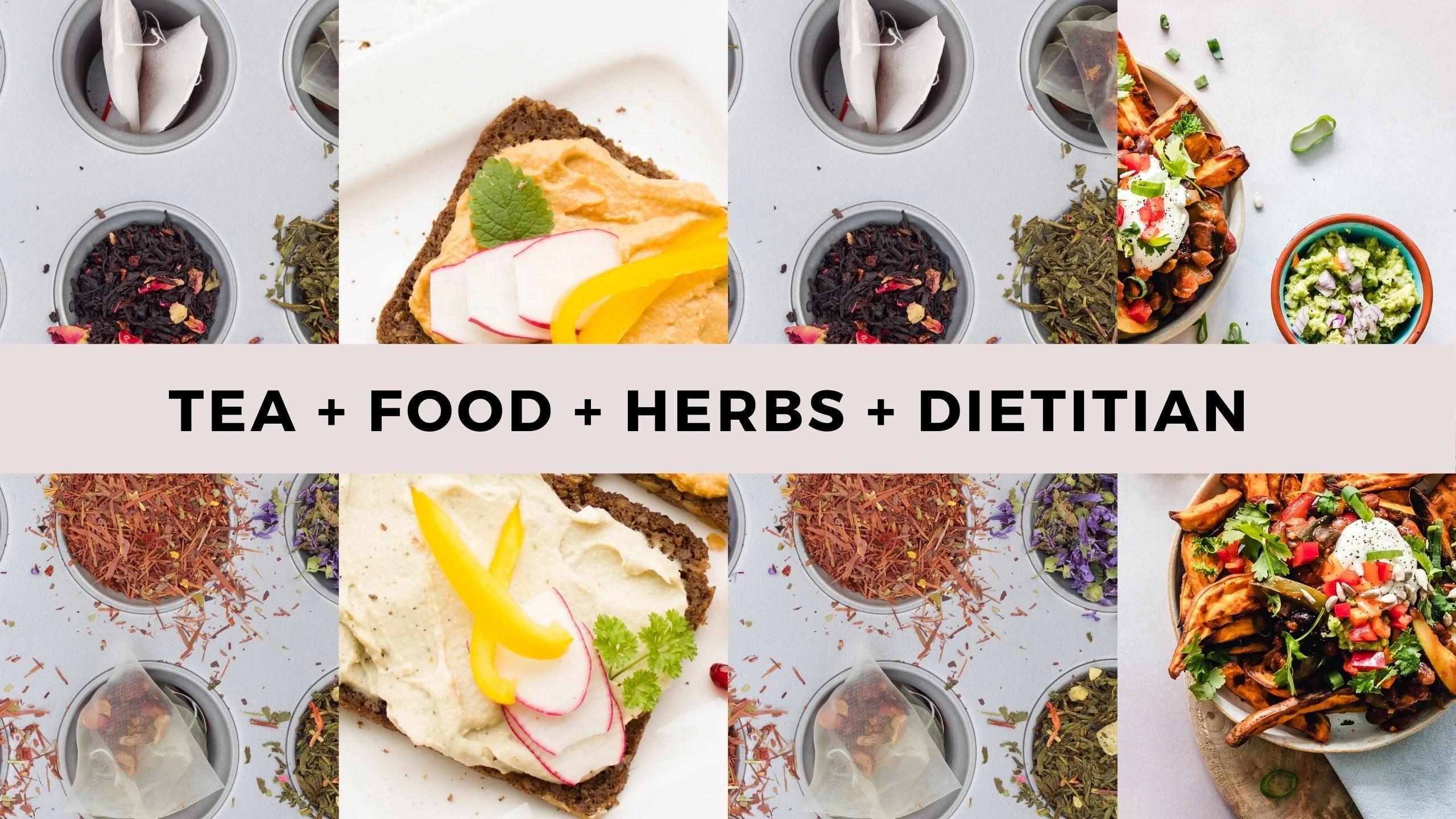 Tea + Herbs + Food + Dietitian