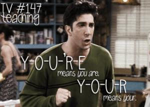Friends Ross Geller - Your You're