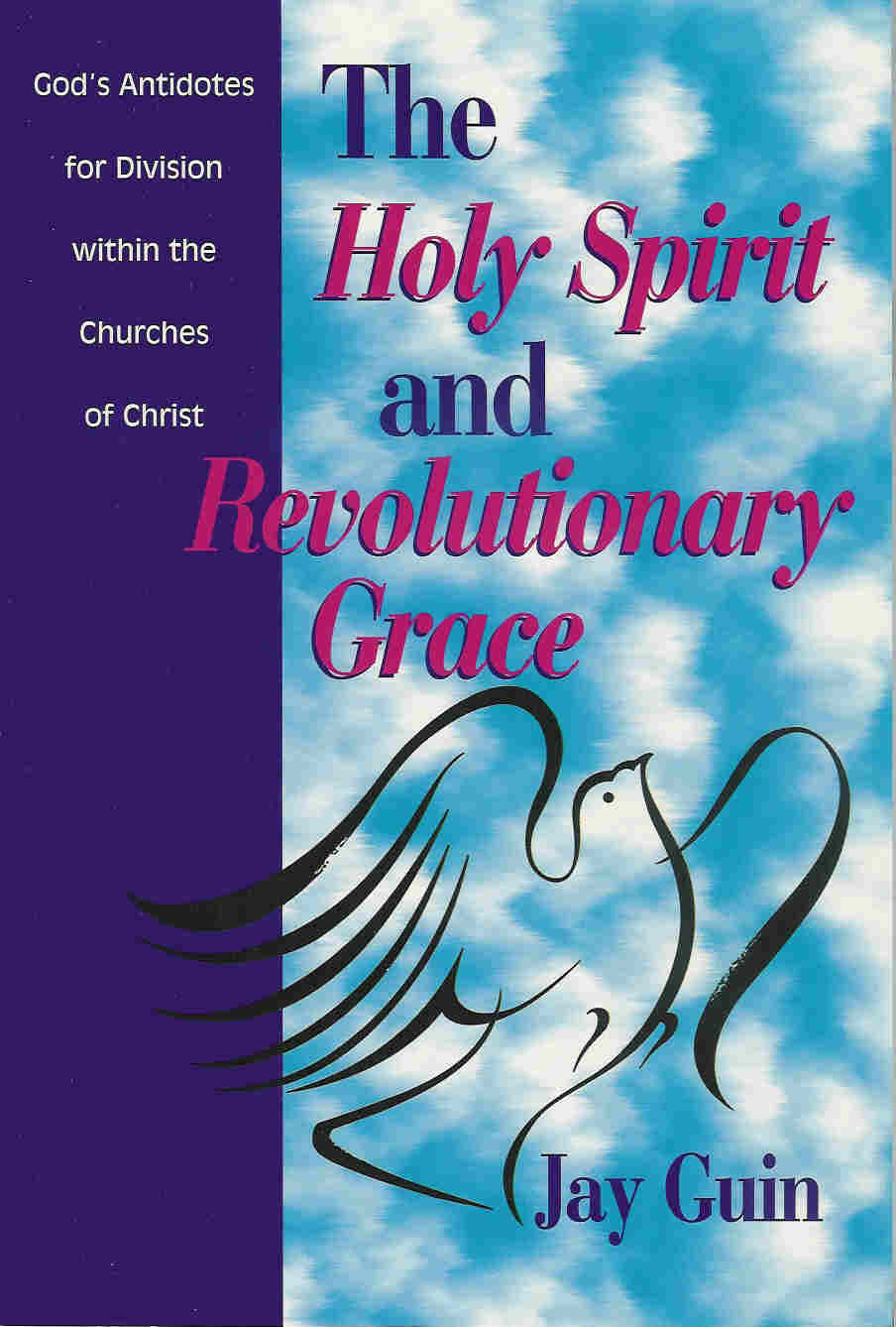 The Holy Spirit And Revolutionary Grace: God's Antidotes For Division  Within The Churches Of Christ–a Study In The Indwelling Spirit And The  Assurance Of