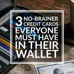3 No-Brainer Credit Cards Everyone Must Have in Their Wallet