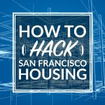 How to Hack San Francisco Housing (I Saved $9600/yr)