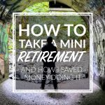 How to Take a Mini Retirement – And How I Saved Money Doing It