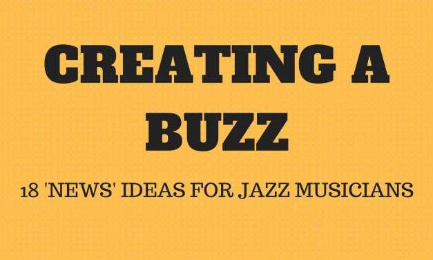 Creating a Buzz <br>– 18 'News' Ideas For Jazz Musicians