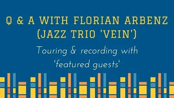 Touring with 'Featured Guests' <br> Q&A with Florian Arbenz of jazz trio VEIN