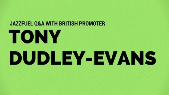 Interview with British jazz promoter Tony Dudley-Evans
