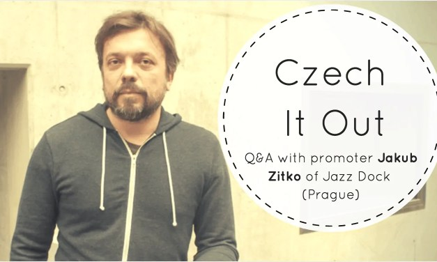 Czech It Out! Interview with Jakub Zitko of Jazz Dock in Prague